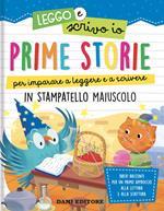 Prime storie per imparare a leggere e a scrivere. In stampatello maiuscolo. Leggo e scrivo io. Ediz. a colori