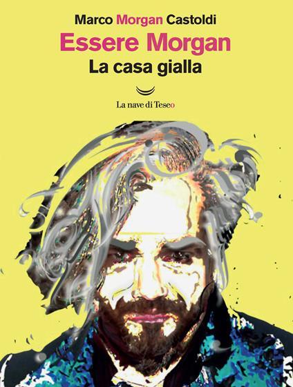 Essere Morgan. La casa gialla - Marco Morgan Castoldi - copertina