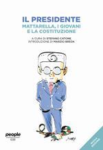 Il presidente. Mattarella, i giovani e la Costituzione. Nuova ediz.