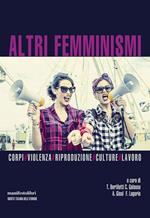 Altri femminismi. Corpi, violenza, riproduzione, culture, lavoro