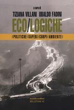 Eco/logiche. Politiche, saperi e corpi nel tempo della crisi ambientale