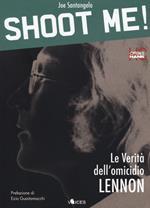Shoot me! Le verità dell'omicidio Lennon. Ediz. ampliata