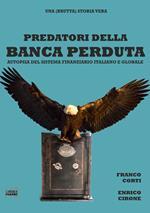 Predatori della banca perduta. Autopsia del sistema finanziario italiano e globale