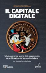 Il capitale digitale. Salute, economia, lavoro: sfide e opportunità per un Rinascimento tecnologico italiano