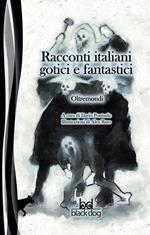 Oltremondi. Racconti italiani gotici e fantastici