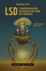 LSD. L'innovativa ricerca psichedelica nei reami dell'inconscio. La nuova mappa della psiche