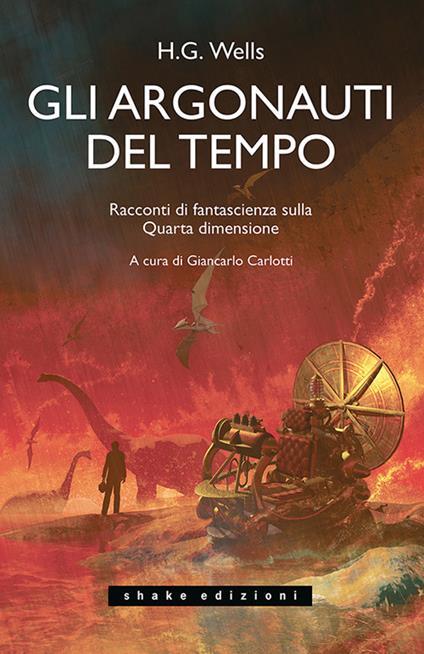 Gli Argonauti del tempo. Racconti di fantascienza sulla Quarta dimensione - Herbert George Wells - copertina