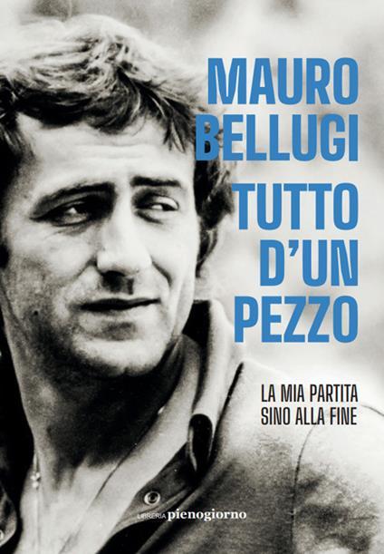 Tutto d'un pezzo. La mia partita sino alla fine - Mauro Bellugi,Andrea Mercurio - ebook