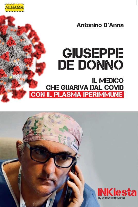 Giuseppe De Donno. Il medico che guariva dal Covid con il plasma iperimmune - Antonino D'Anna - ebook
