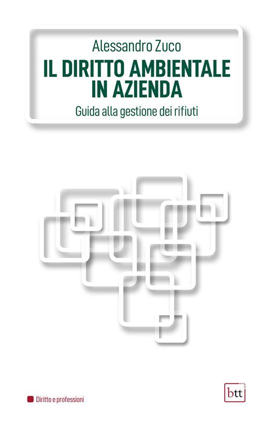Il diritto ambientale in azienda. Guida alla gestione dei rifiuti. Ediz. integrale - Alessandro Zuco - copertina
