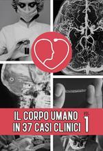 Il corpo umano in 37 casi clinici. Vol. 1