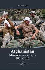 Afghanistan missione incompiuta (2001-2015). Viaggio attraverso la guerra in Afghanistan