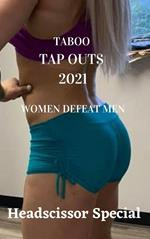 Taboo Tap Outs 2021. Women Defeat Men. Headscissor Special