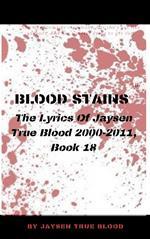 Blood Stains: The Lyrics Of Jaysen True Blood 2000-2011, Book 18