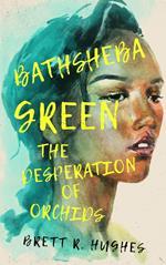 Bathsheba Green the Desperation of Orchids