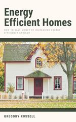 Energy Efficient Homes - How To Save Money By Increasing Energy Efficiency At Home