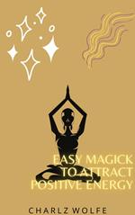 Easy Magick to Attract Positive Energy