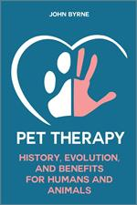 Pet Therapy History, Evolution, And Benefits For Humans And Animals