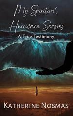 My Spiritual Hurricane Seasons: A True Testimony