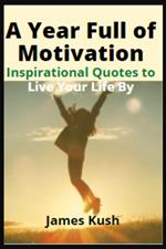 A Year Full of Motivation: Inspirational Quotes to Live Your Life By