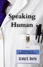 Speaking Human: A Journey in Palliative Medicine