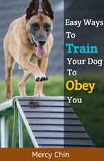 Easy Ways To Train Your Dog To Obey You