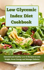 Low Glycemic Index Diet Cookbook: Essential and Healthy Low GI Recipes to Lose Weight, Boost Energy and Manage Diabetes