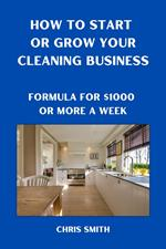 How To Start Or Grow Your Cleaning Business The Fastest Way To Make $1000 A Week