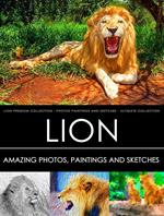 Lion Premium Collection - Photos, Paintings and Sketches - Ultimate Collection