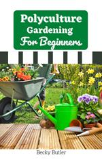 Polyculture Gardening For Beginners