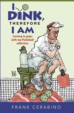I Dink, Therefore I Am -- Coming to Grips with My Pickleball Addiction