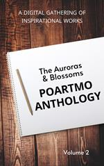 The Auroras & Blossoms PoArtMo Anthology (Volume 2): A Digital Gathering of Inspirational Works
