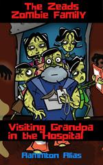 The Zeads Zombie Family: Visiting Grandpa in the Hospital
