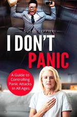 I Don't Panic A Guide to Controlling Panic Attacks in All Ages
