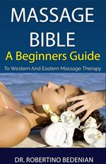 Massage Bible - A Beginners Guide To Western And Eastern Massage Therapy