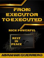 From Executor To Executed Rich Powerful Rest In Peace