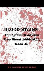 Blood Stains: The Lyrics Of Jaysen True Blood 2000-2011, Book 19