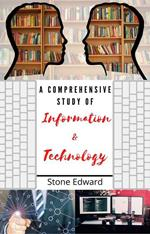 A Comprehensive Study of Information & Technology