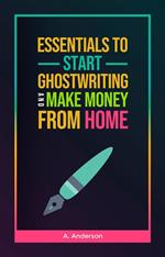 Essentials to Start Ghostwriting and Make Money from Home