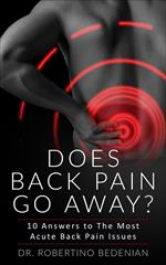 Does Back Pain Go Away? 10 Answers To The Most Acute Back Pain Issues