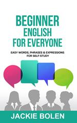 Beginner English for Everyone: Easy Words, Phrases & Expressions for Self-Study
