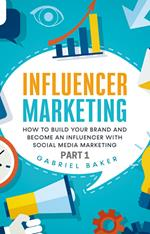 Influencer Marketing - how to Build Your Brand and Become an Influencer with Social Media Marketing - Part 1