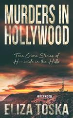 Murders in Hollywood: True Crime Stories of Homicide in the Hills