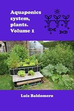 Aquaponics System, Plants. Volume 1