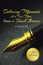 Defining Moments of a Free Man from a Black Stream: A Memoir