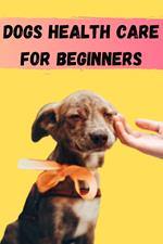 Dogs Health Care For Begginners