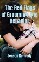 The Red Flags of Grooming Age Behavior