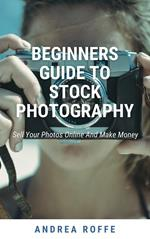Beginners Guide To Stock Photography - Sell Your Photos Online And Make Money