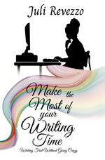 Make the Most of your Writing Time: Writing Fast Without Going Crazy