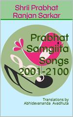 Prabhat Samgiita – Songs 2001-2100: Translations by Abhidevananda Avadhuta